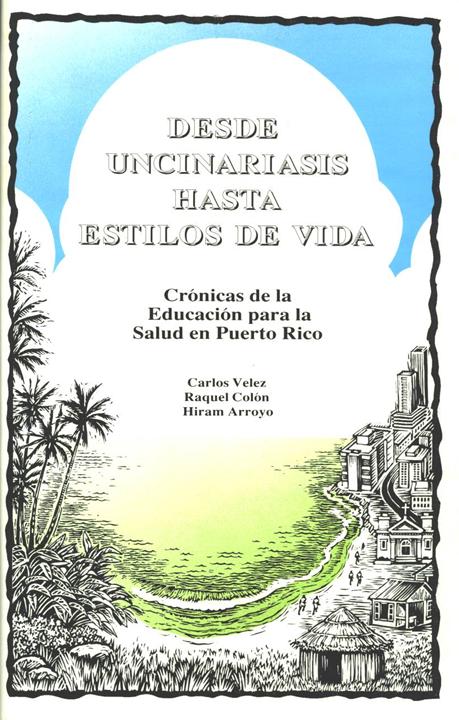 Desde Uncinariasis hasta Estilos de Vida: Crónicas de la Educación para la Salud en Puerto Rico.
